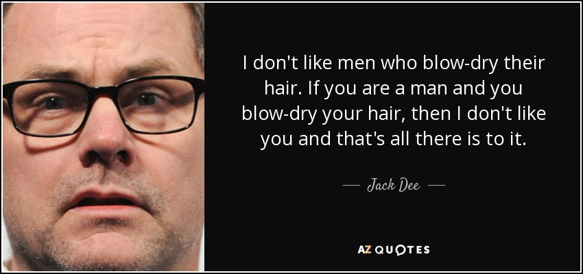 Jack Dee Quote I Don T Like Men Who Blow Dry Their Hair If You