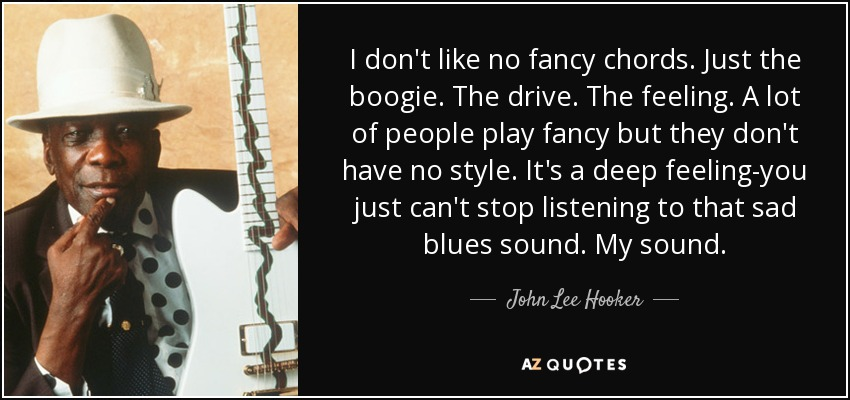 John Lee Hooker Quote I Dont Like No Fancy Chords Just The Boogie