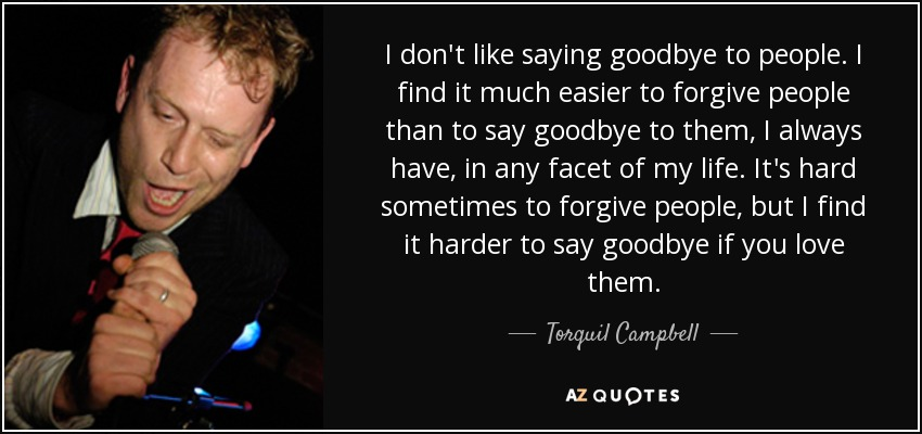 Torquil Campbell Quote I Dont Like Saying Goodbye To People I