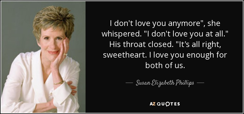 Susan Elizabeth Phillips Quote I Dont Love You Anymore She