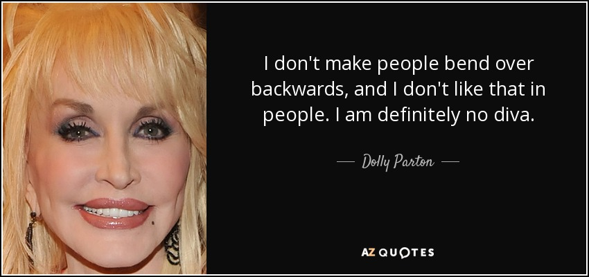 Dolly Parton Quote I Dont Make People Bend Over Backwards And I