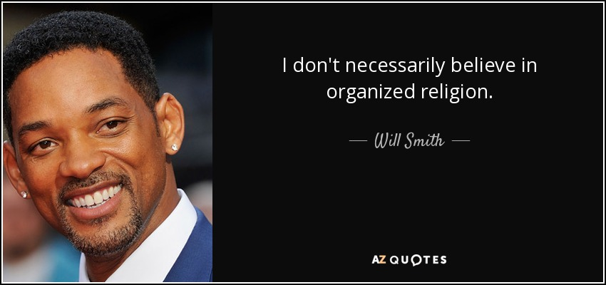 I don't necessarily believe in organized religion. - Will Smith