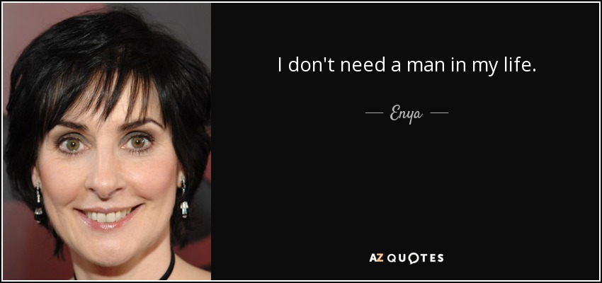 Enya Quote I Dont Need A Man In My Life