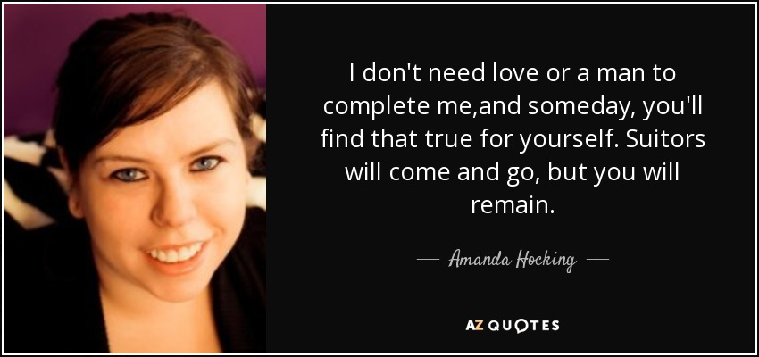 Amanda Hocking Quote I Dont Need Love Or A Man To Complete Meand