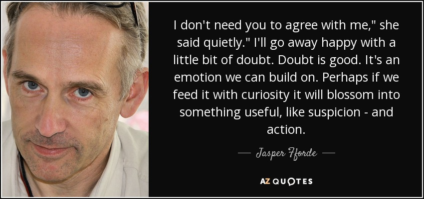 Jasper Fforde Quote I Dont Need You To Agree With Me She Said