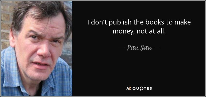 I don't publish the books to make money, not at all. - Peter Sotos