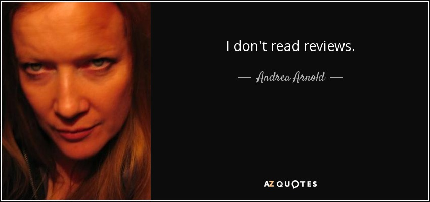 I don't read reviews. - Andrea Arnold - quote-i-don-t-read-reviews-andrea-arnold-97-9-0960