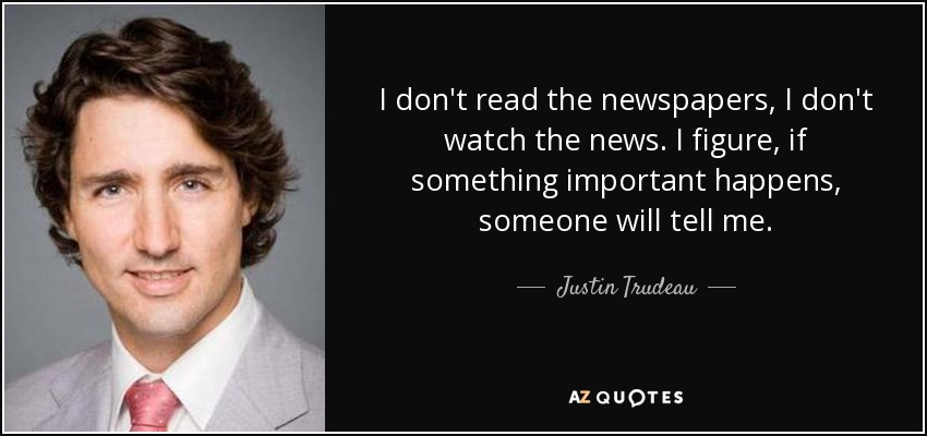 quote-i-don-t-read-the-newspapers-i-don-t-watch-the-news-i-figure-if-something-important-happens-justin-trudeau-70-62-15.jpg