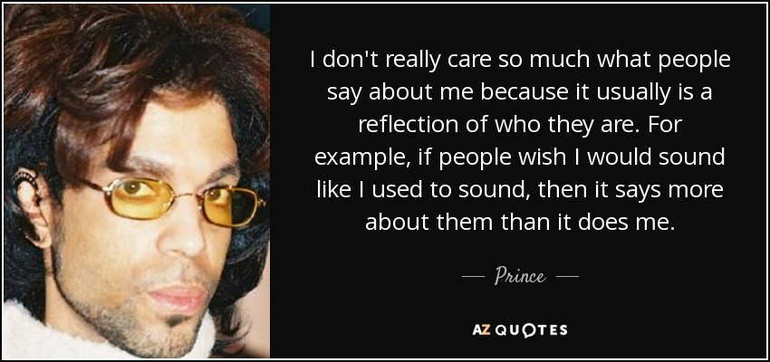quote-i-don-t-really-care-so-much-what-people-say-about-me-because-it-usually-is-a-reflection-prince-122-98-84.jpg