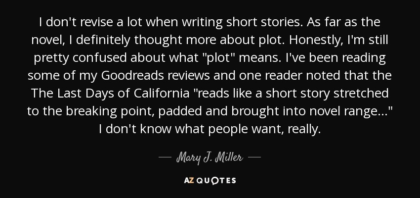 I don't revise a lot when writing short stories. As far as the novel, I definitely thought more about plot. Honestly, I'm still pretty confused about what