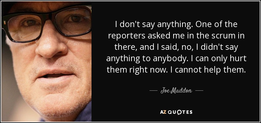 Joe Maddon Quote I Dont Say Anything One Of The Reporters Asked Me