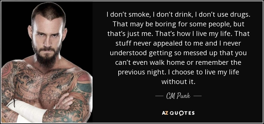 CM Punk quote: I don't smoke, I don't drink, I don't use