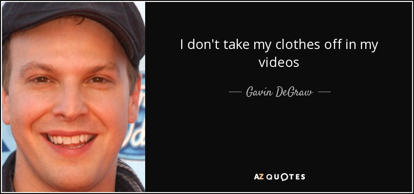 I don't take my clothes off in my videos - Gavin DeGraw
