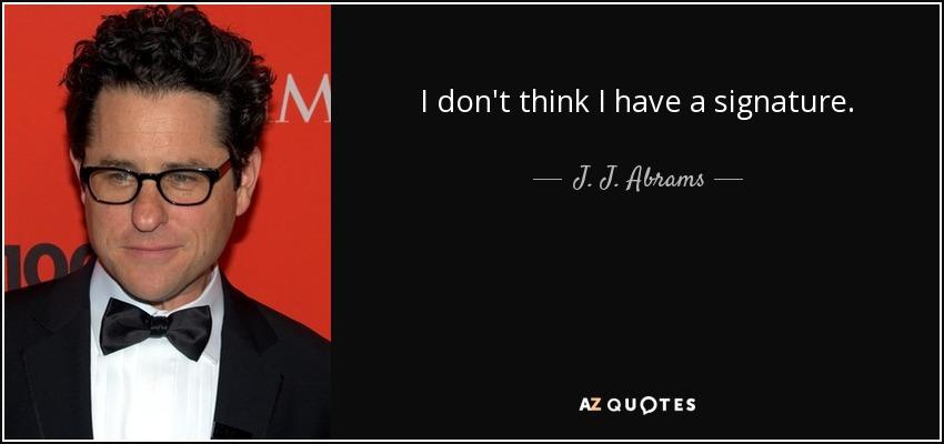 I don't think I have a signature. - J. J. Abrams