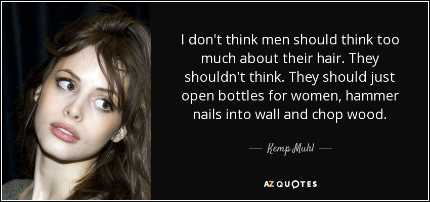 Kemp Muhl Quote: I Don't Think Men Should Think Too Much