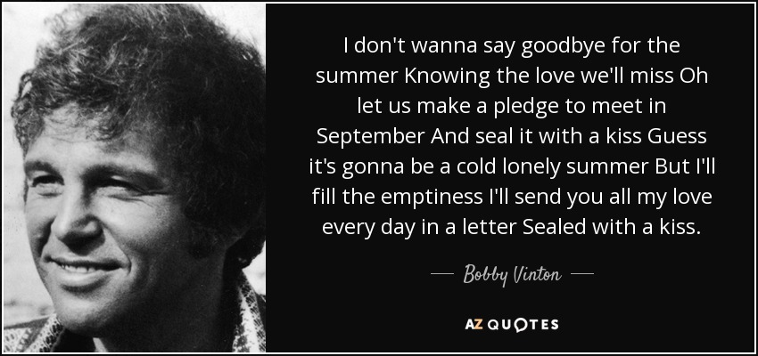Bobby Vinton quote I dont wanna say goodbye for the summer Knowing