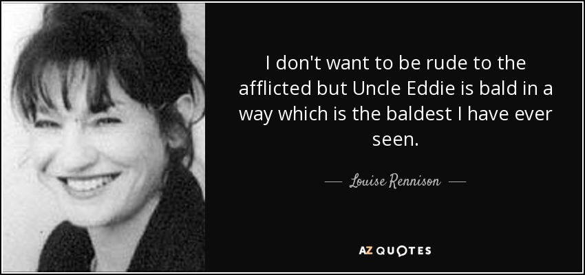Louise Rennison Quote I Dont Want To Be Rude To The Afflicted But