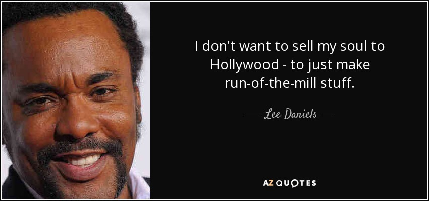 Lee Daniels Quote: I Don't Want To Sell My Soul To
