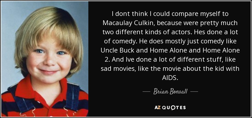 brian bonsall quote i dont think i could compare myself to