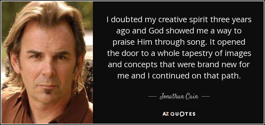 Jonathan Cain Quote I Doubted My Creative Spirit Three Years Ago