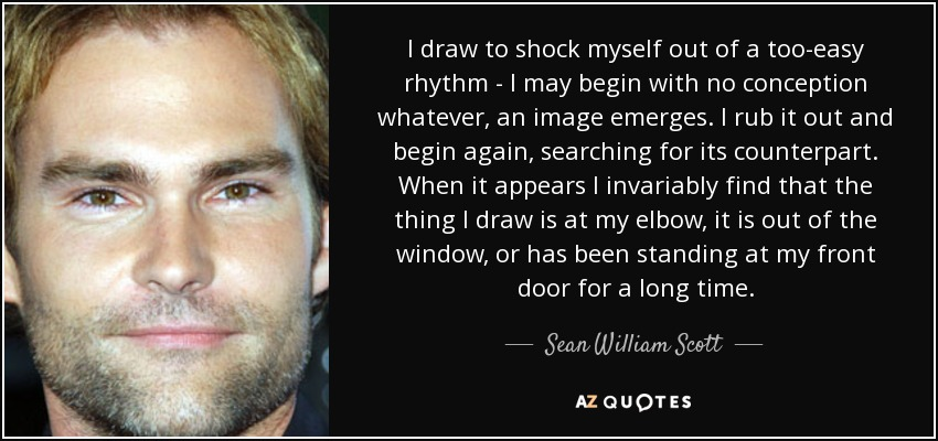 Sean William Scott Quote I Draw To Shock Myself Out Of A Too Easy