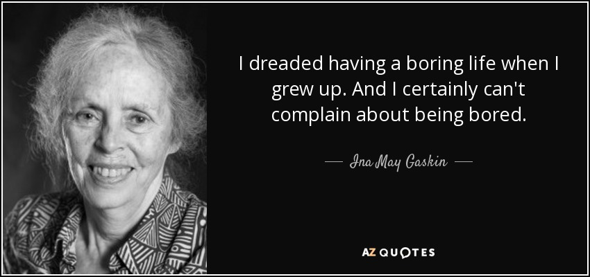 Ina May Gaskin Quote I Dreaded Having A Boring Life When I Grew Up