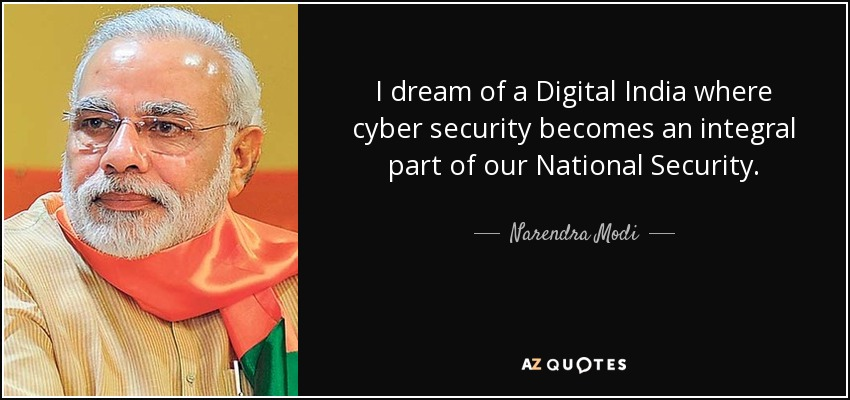 I dream of a Digital India where cyber security becomes an integral part of our National Security. - Narendra Modi