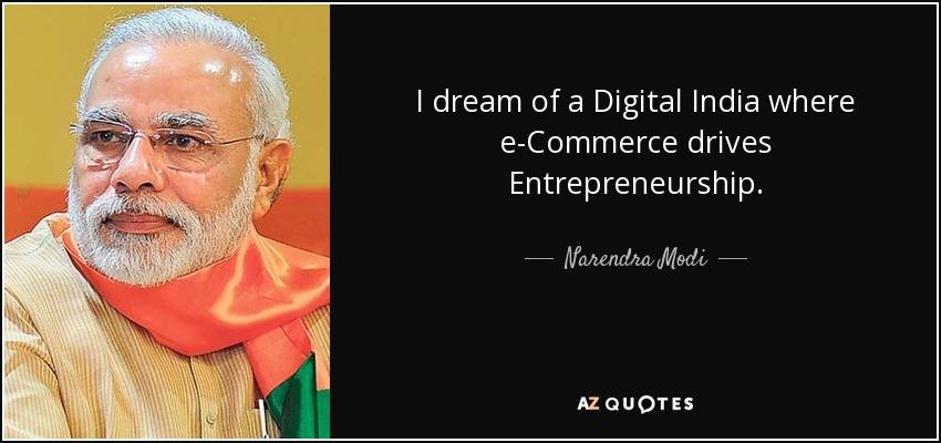 I dream of a Digital India where e-Commerce drives Entrepreneurship. - Narendra Modi