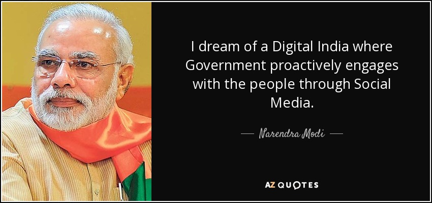 I dream of a Digital India where Government proactively engages with the people through Social Media. - Narendra Modi