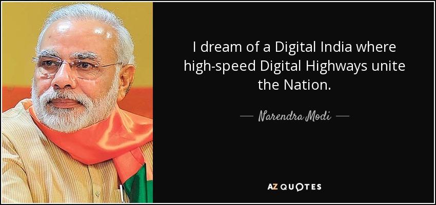 I dream of a Digital India where high-speed Digital Highways unite the Nation. - Narendra Modi
