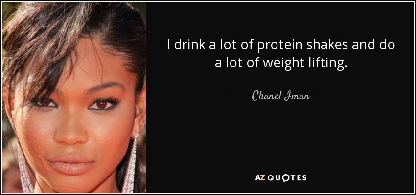 I drink a lot of protein shakes and do a lot of weight lifting. - Chanel Iman