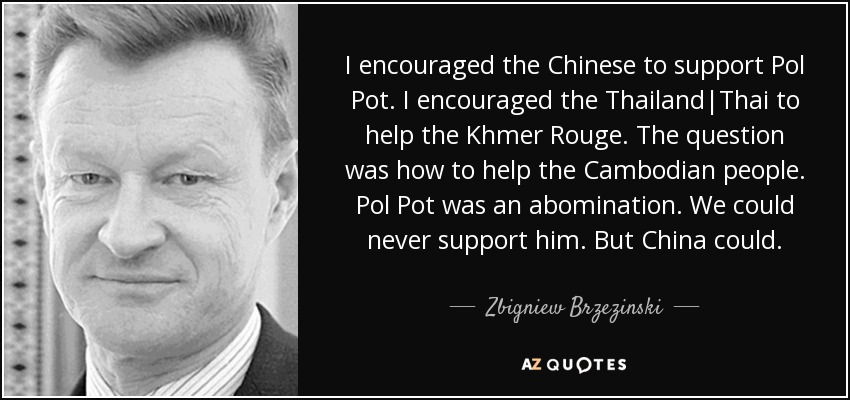 Pol Pot Quotes Enchanting Zbigniew Brzezinski Quote I Encouraged The Chinese To Support Pol