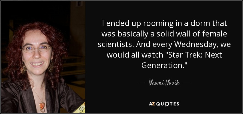 I ended up rooming in a dorm that was basically a solid wall of female scientists. And every Wednesday, we would all watch