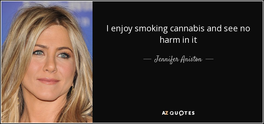 I enjoy smoking cannabis and see no harm in it - Jennifer Aniston