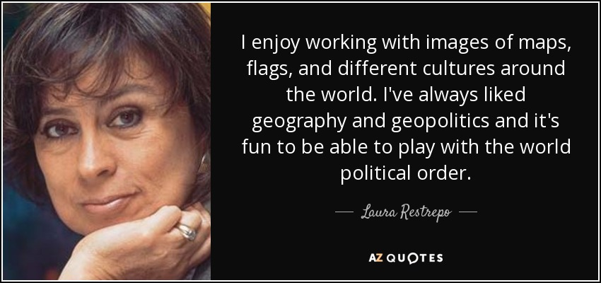 I enjoy working with images of maps, flags, and different cultures around the world. I've always liked geography and geopolitics and it's fun to be able to play with the world political order. - Laura Restrepo