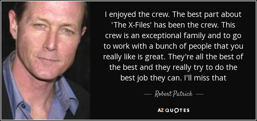 Quotes X Files Captivating Robert Patrick Quote I Enjoyed The Crewthe Best Part About 'the