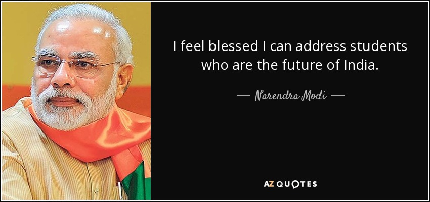 I feel blessed I can address students who are the future of India. - Narendra Modi