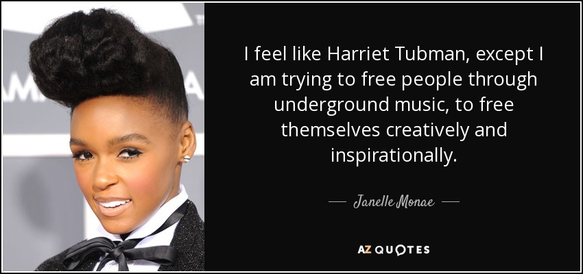 Janelle Monae Quote I Feel Like Harriet Tubman Except I Am Trying Best Harriet Tubman Quotes
