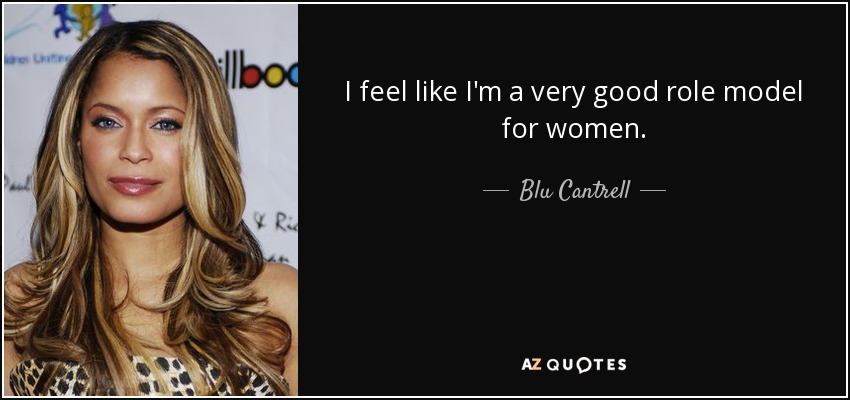 I feel like I'm a very good role model for women. - Blu Cantrell
