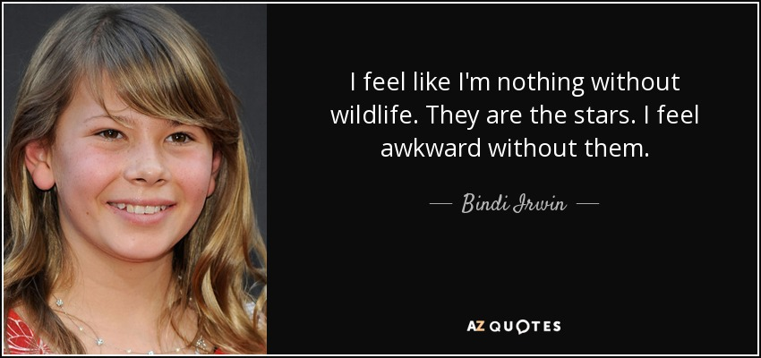Top 16 Quotes By Bindi Irwin A Z Quotes