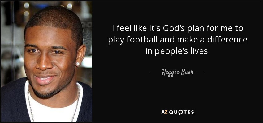 Reggie Bush Quote I Feel Like Its Gods Plan For Me To Play