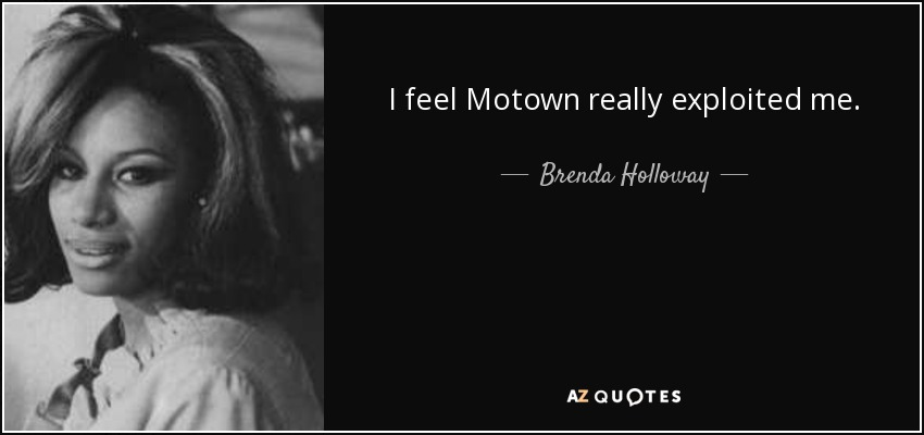 I feel Motown really exploited me. - Brenda Holloway