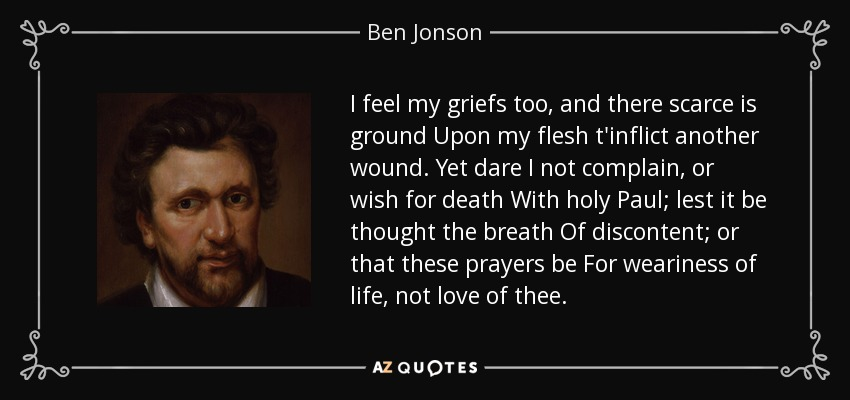 Ben Jonson Quote I Feel My Griefs Too And There Scarce Is Ground