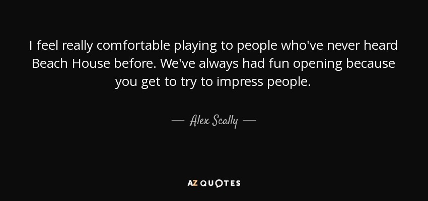 Alex Scally Quote I Feel Really Comfortable Playing To People Who