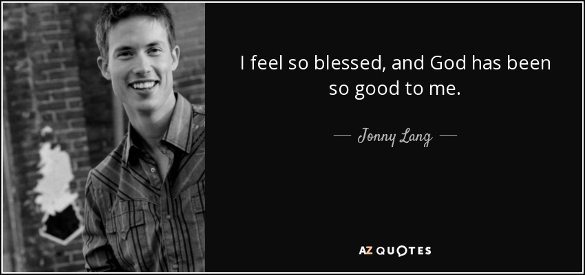 Jonny Lang Quote I Feel So Blessed And God Has Been So Good