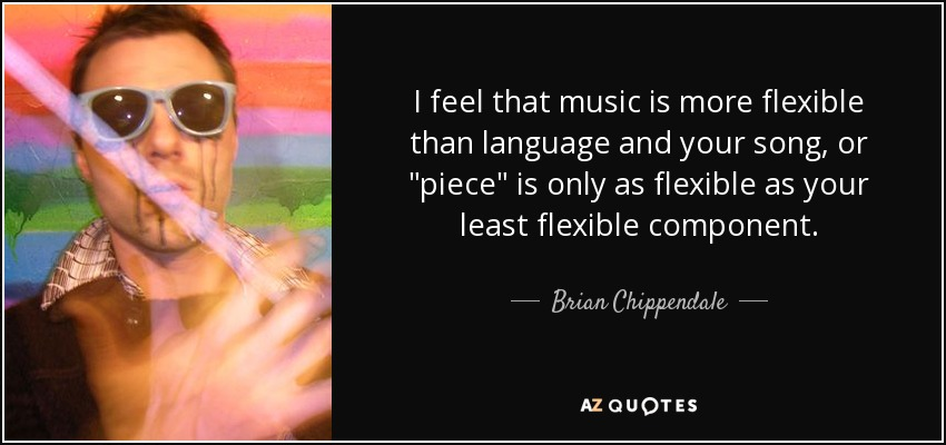 I feel that music is more flexible than language and your song, or