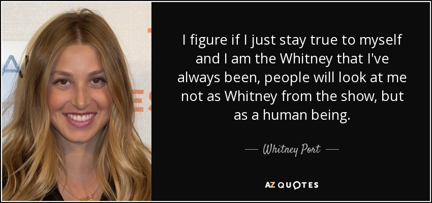 Whitney Port Quote I Figure If I Just Stay True To Myself And