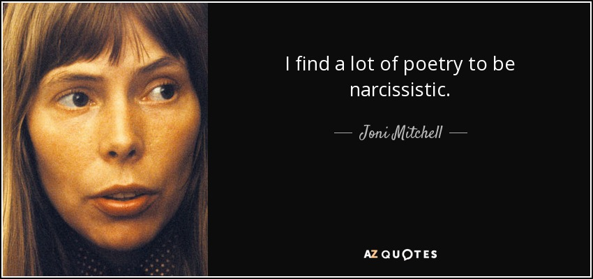 I find a lot of poetry to be narcissistic. - Joni Mitchell