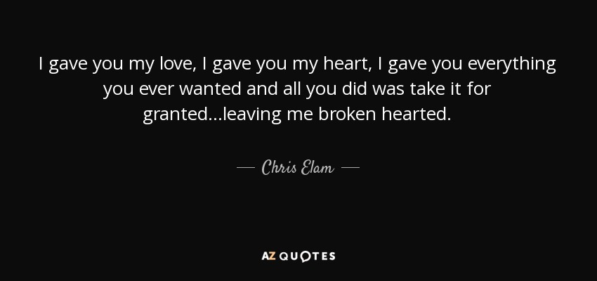 Chris Elam Quote I Gave You My Love I Gave You My Heart