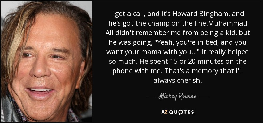 I get a call, and it's Howard Bingham, and he's got the champ on the line.Muhammad Ali didn't remember me from being a kid, but he was going,